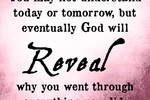http://temp_thoughts_resize.s3.amazonaws.com/30/537540243511e48f621386c1505777/God-will-eventually-reveal-why-I-had-to-go-through-stuff.png
